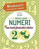 Il mio primo libro dei numeri. Montessori: un mondo di conquiste. Ediz. a colori...