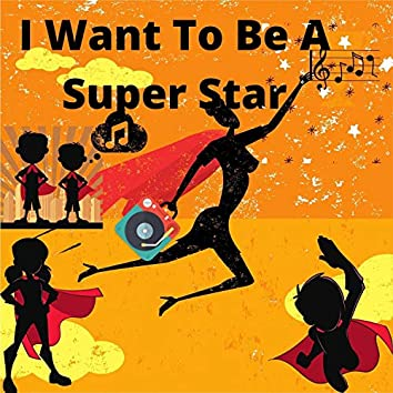 I Want to be a Superstar