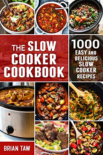 The Slow Cooker Cookbook: 1000 Easy and Delicious Slow Cooker Recipes by [Brian Taw]