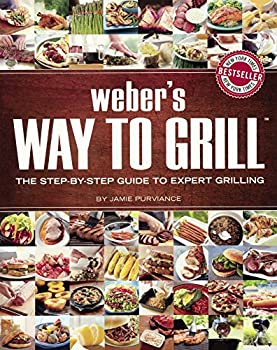 Weber's Way to Grill: The Step-By-Step Guide to Expert Grilling 0606367454 Book Cover