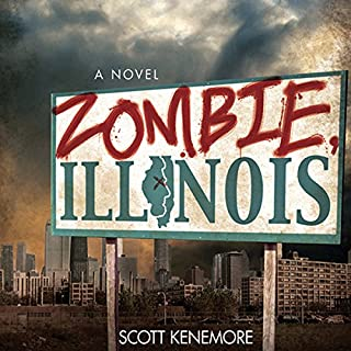 Zombie, Illinois     A Novel              Written by:                                                                                                                                 Scott Kenemore                               Narrated by:                                                                                                                                 Pat Young                      Length: 10 hrs and 35 mins     1 rating     Overall 4.0