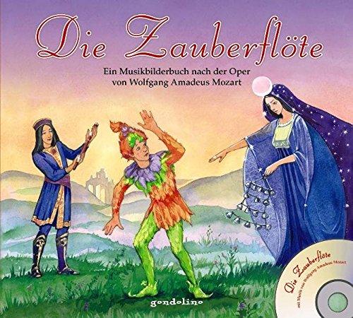 Die Zauberflöte + CD. Ein Musikbilderbuch nach der Oper von Wolfgang Amadeus Mozart: Für Kinder schon ab 4 Jahre.