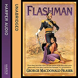 Flashman     The Flashman Papers, Book 1              By:                                                                                                                                 George MacDonald Fraser                               Narrated by:                                                                                                                                 Colin Mace                      Length: 9 hrs and 58 mins     314 ratings     Overall 4.6