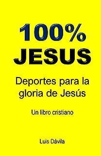 100% JESUS: Deportes para la gloria de Jesús (Un libro cristiano nº 19) (Spanish Edition)