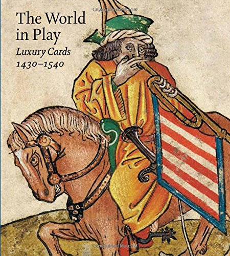 Husband, T: The World in Play - Luxury Cards, 1430-1540