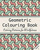 Geometric Colouring Book: An Adult Colouring Book to Relax and Unwind - Repeating Geometry Patterns (Calming Colouring Patterns for Mindfulness) (Volume 1)