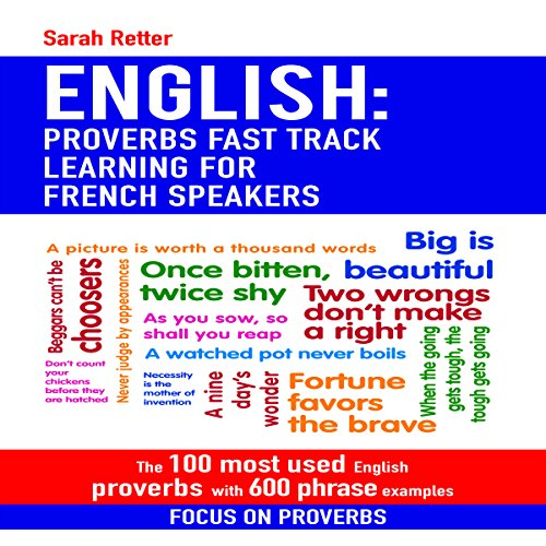 English: Proverbs Fast Track Learning for French Speakers: The 100 Most Used English Proverbs with 600 Phrase Examples. audiobook cover art
