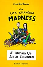 The Life-Changing Madness of Tidying Up After Children (Crash Test Parents Book 2)