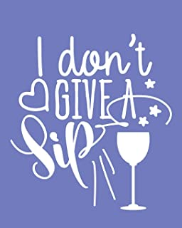 I Don't Give A Sip: 108 Page College Ruled Notebook 8x10 : Light Blue Cover