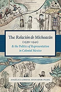 The Relación de Michoacán (1539-1541) and the Politics of