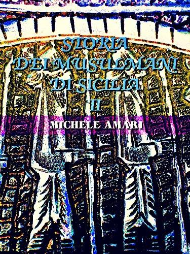 Storia dei musulmani di Sicilia, vol. II: (of 3) (Storia dei musulmani di Sicilia Series 2) (Italian Edition)