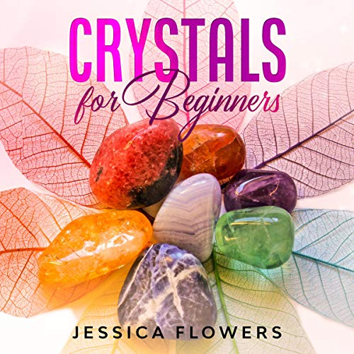 Crystals for Beginners: How to Understand and Use Crystals & Healing Stones for Healing & Energy Protection Audiobook By Jessica Flowers cover art