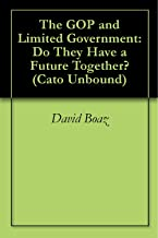 The GOP and Limited Government: Do They Have a Future Together? (Cato Unbound Book 52006)