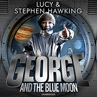 George and the Blue Moon     George's Secret Key to the Universe, Book 5              Written by:                                                                                                                                 Lucy Hawking,                                                                                        Stephen Hawking                               Narrated by:                                                                                                                                 Roy McMillan,                                                                                        Sophie Aldred                      Length: 7 hrs and 7 mins     Not rated yet     Overall 0.0