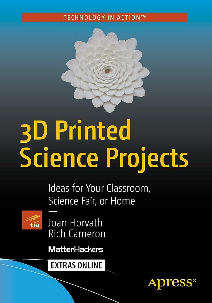 フェデレーションチャーミング深さ3D Printed Science Projects: Ideas for your classroom, science fair or home (Technology in Action) (English Edition)