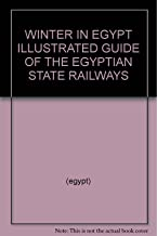 WINTER IN EGYPT ILLUSTRATED GUIDE OF THE EGYPTIAN STATE RAILWAYS