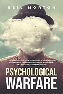 Psychological Warfare: The Ultimate Guide to Understanding Human Behavior, Brainwashing, Propaganda, Deception, Negotiatio...