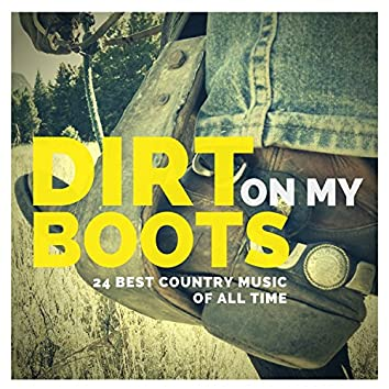 Dirt On My Boots - 24 Best Country Music Of All Time