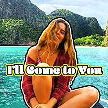 I'll Come to You