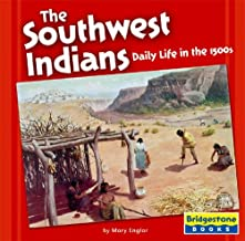 The Southwest Indians: Daily Life in the 1500s (Native American Life: Regional Tribes)