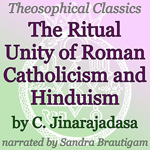 The Ritual Unity of Roman Catholicism and Hinduism     Theosophical Classics              By:                                                                                                                                 C. Jinarajadasa                               Narrated by:                                                                                                                                 Sandra Brautigam                      Length: 42 mins     Not rated yet     Overall 0.0
