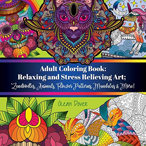 Adult Coloring Book: Relaxing and Stress Relieving Art; Zendoodles, Animals, Flower Patterns,...