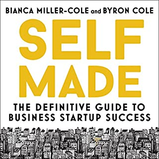 Self Made     The Definitive Guide to Business Startup Success              By:                                                                                                                                 Bianca Miller-Cole,                                                                                        Byron Cole                               Narrated by:                                                                                                                                 Bianca Miller-Cole,                                                                                        Byron Cole,                                                                                        Kayi Ushe,                   and others                 Length: 9 hrs and 1 min     38 ratings     Overall 4.4
