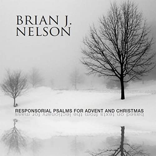 Responsorial Psalms For Advent And Christmas by Brian J  Nelson on