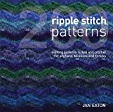 200 Ripple Stitch Patterns: Exciting Patterns to Knit and Crochet for Afghans, Blankets and Throws: Textured Blocks to Knit and Crochet for Afghans, Blankets and Throws