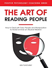 The Art of Reading People: How to Deal with Toxic People and Manipulation to Avoid (or End) an Abusive Relation (Positive Psychology Coaching Series)
