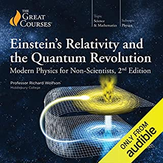 Einstein's Relativity and the Quantum Revolution: Modern Physics for Non-Scientists, 2nd Edition                   By:                                                                                                                                 Richard Wolfson,                                                                                        The Great Courses                               Narrated by:                                                                                                                                 Richard Wolfson                      Length: 12 hrs and 17 mins     3,626 ratings     Overall 4.6