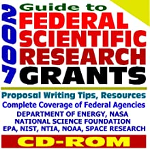 2007 Guide to Federal Scientific Research Grants: National Aeronautics and Space Administration (NASA), National Science Foundation (NSF), Environmental ... NTIA, Proposal Writing Resources (CD-ROM)