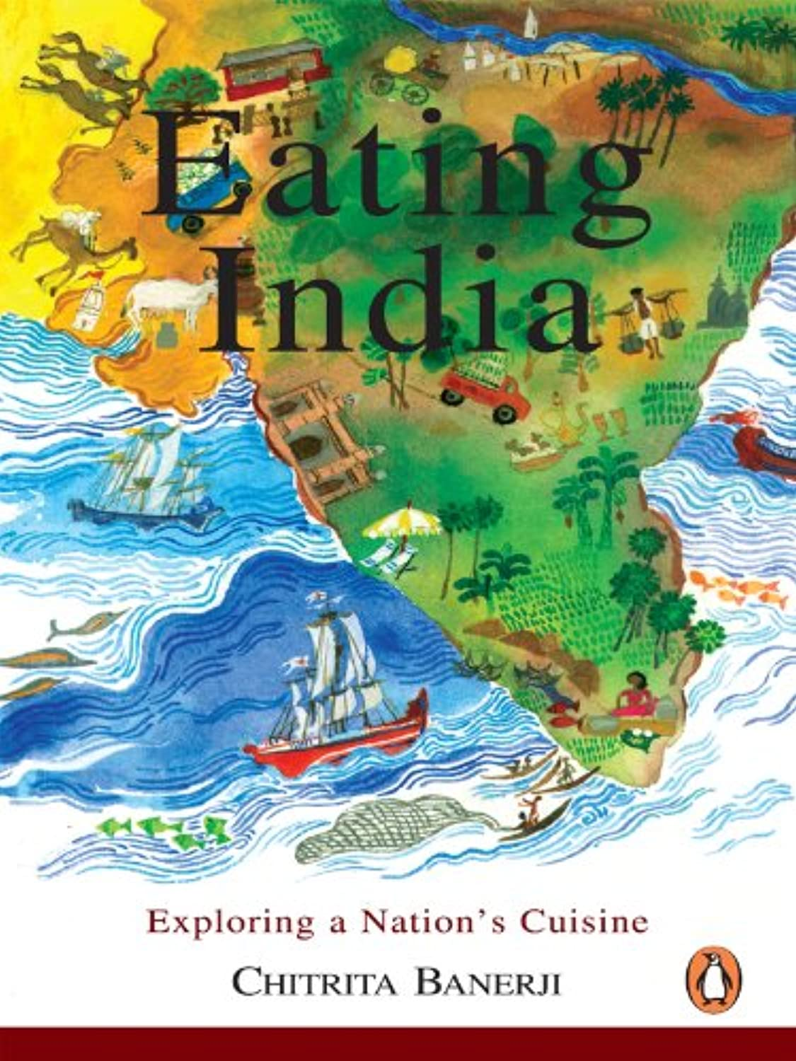 Eating India: Exploring a Nation's Cuisine (English Edition)