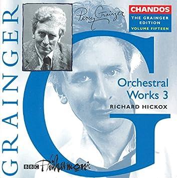 Grainger: Grainger Edition, Vol.  15: Orchestral Works, Vol. 3