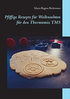 Pfiffige Rezepte Fur Weihnachten Fur Den Thermomix Tm5 (German Edition)