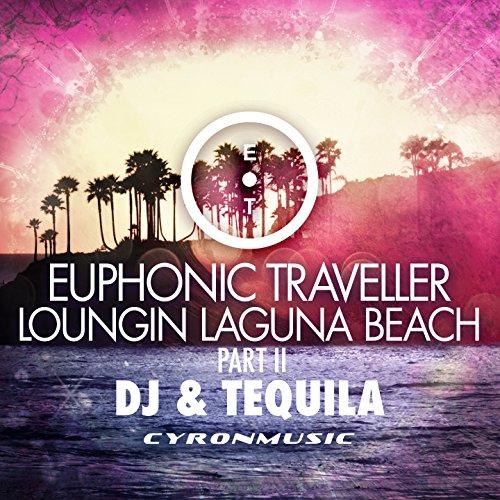 DJ & Tequila (Loungin Laguna Beach, Pt. 2)