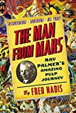 Image of The Man from Mars: Ray Palmer's Amazing Pulp Journey