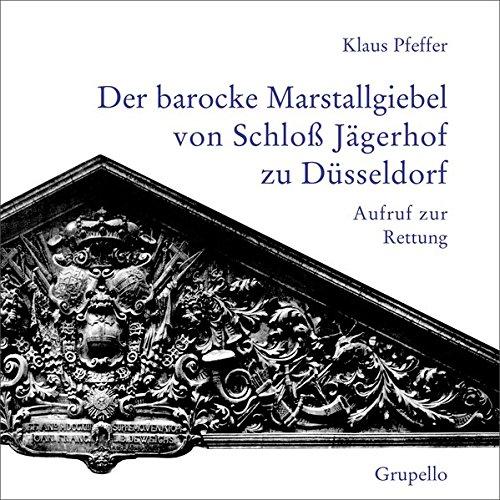 Der barocke Marstallgiebel von Schloß Jägerhof zu Düsseldorf: Aufruf zur Rettung