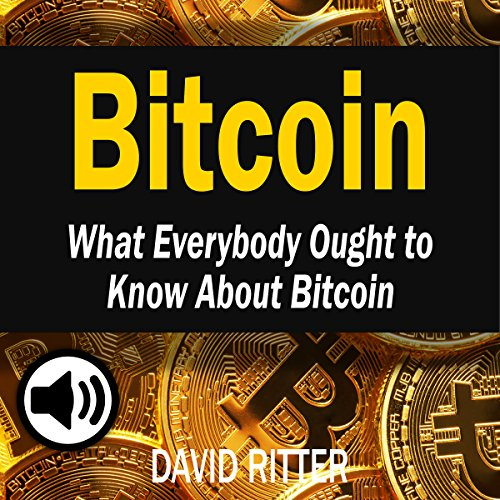 Bitcoin: What Everybody Ought to Know About Bitcoin: Bitcoin Mining, Bitcoin Investing, Bitcoin Trading and Blockchain Titelbild