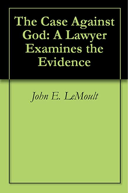 The Case Against God: A Lawyer Examines the Evidence (English Edition)