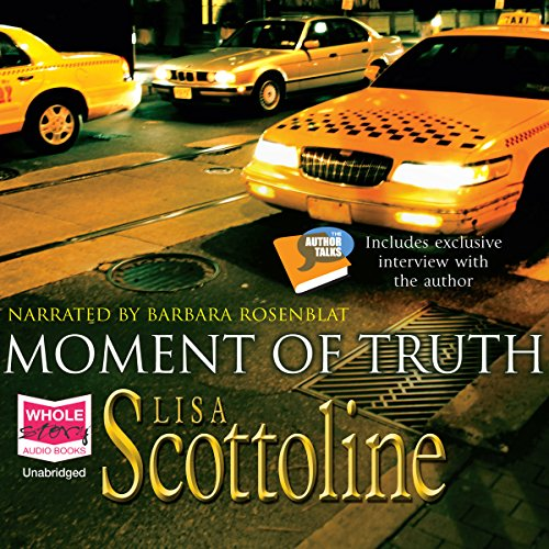Moment of Truth     Rosato and Associates, Book 7              By:                                                                                                                                 Lisa Scottoline                               Narrated by:                                                                                                                                 Barbara Rosenblat                      Length: 12 hrs and 15 mins     2 ratings     Overall 4.5