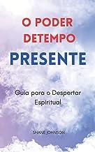 O PODER DETEMPO PRESENTE: Guia para o Despertar Espiritual