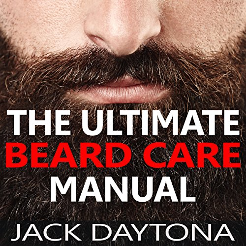 The Ultimate Beard Care Manual: Beard Styles and Grooming Essentials to Transform Ordinary Whiskers into Man-tastic Facial Hair Fashion audiobook cover art