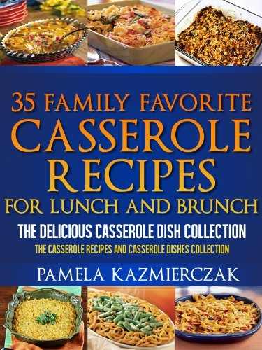 Download 35 Family Favorite Casserole Recipes For Lunch and Brunch – The Delicious Casserole Dish Collection (The Casserole Recipes and Casserole Dishes Collect Book 4) (English Edition) B00BGQ2QEK