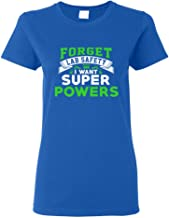 Ladies New Forget Lab Safety I Want Super Powers Funny Humor DT T-Shirt Tee