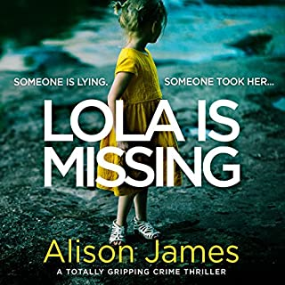 Lola Is Missing                   By:                                                                                                                                 Alison James                               Narrated by:                                                                                                                                 Jan Cramer                      Length: 8 hrs and 44 mins     72 ratings     Overall 4.3