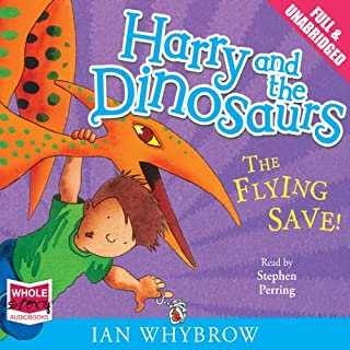 Harry and the Dinosaurs: The Flying Save!                   By:                                                                                                                                 Ian Whybrow                               Narrated by:                                                                                                                                 Stephen Perring                      Length: 53 mins     1 rating     Overall 5.0