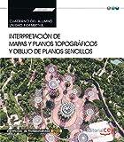 Cuaderno del alumno. Interpretación de mapas y planos topográficos y dibujo de planos sencillos (UF0429). Certificados de porfesionalidad. Jardinería y restauración del paisaje (AGAO0308)