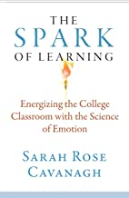 The Spark of Learning: Energizing the College Classroom with the Science of Emotion (Teaching and Learning in Higher Educa...
