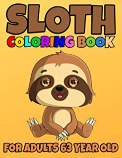 Sloth Coloring Book For Adults 63 Year Old: Sloth Coloring Book Cute Sloth Coloring Pages for Adorable Sloth Lover, Silly ...